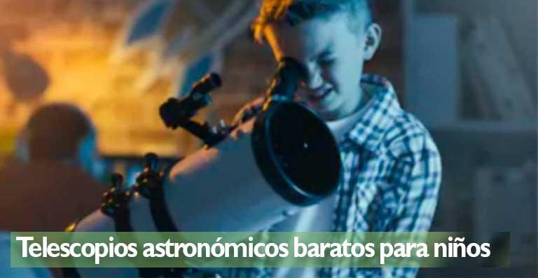 Telescopios astronómicos baratos para niños